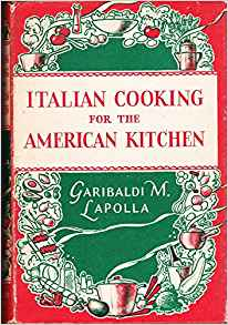 """Italian Cooking for the American Kitchen"", by Garibaldi M. Lapolla"