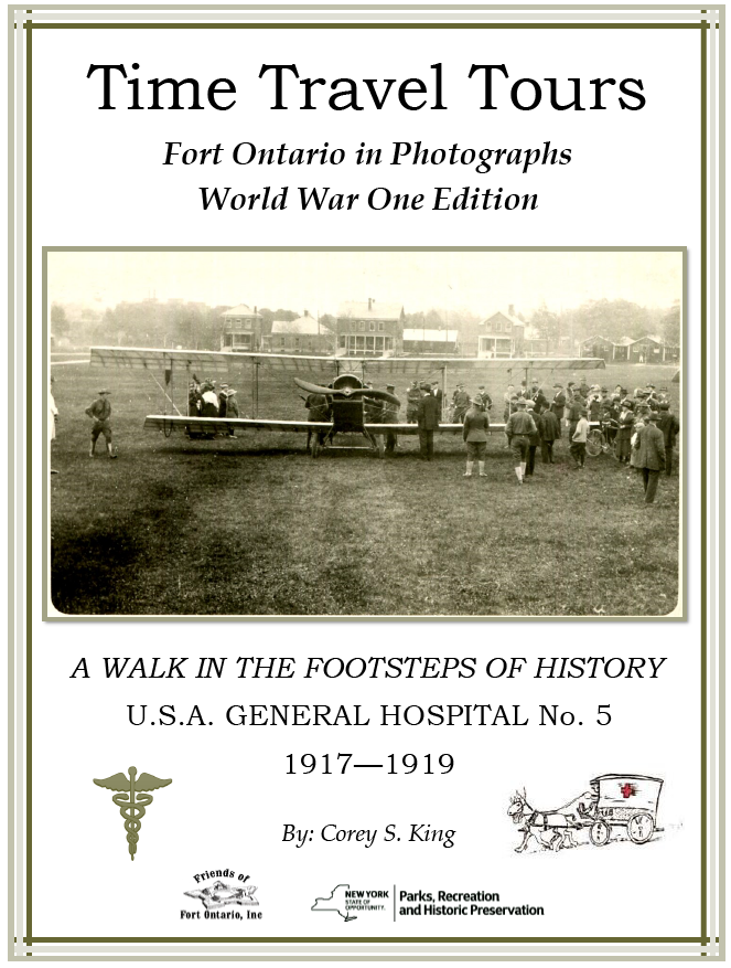 Time Travel Tours: Fort Ontario in Photographs World War One Edition. A walk in the footsteps of history. U.S.S. General Hospital Number 5, 1917-1919, by Corey S. King.